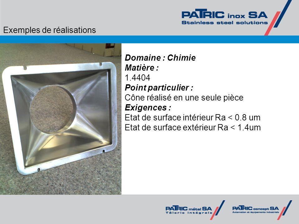 Exemples de réalisations Domaine : Chimie Matière : 1.4404 Point particulier : Cône réalisé en une seule pièce Exigences : Etat de surface intérieur R