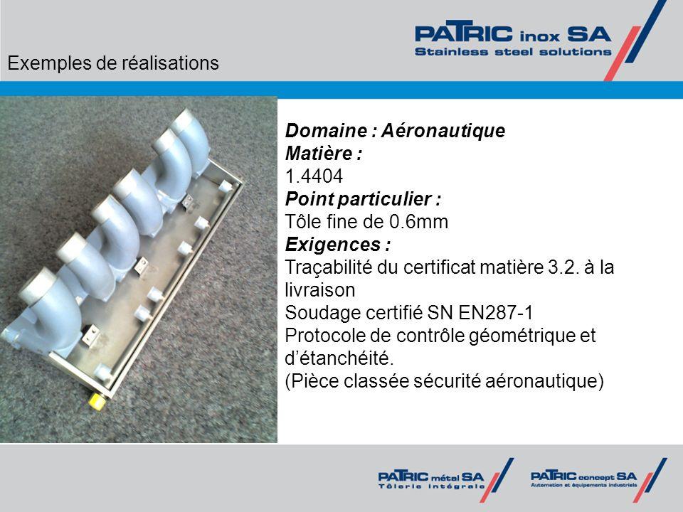 Exemples de réalisations Domaine : Aéronautique Matière : 1.4404 Point particulier : Tôle fine de 0.6mm Exigences : Traçabilité du certificat matière
