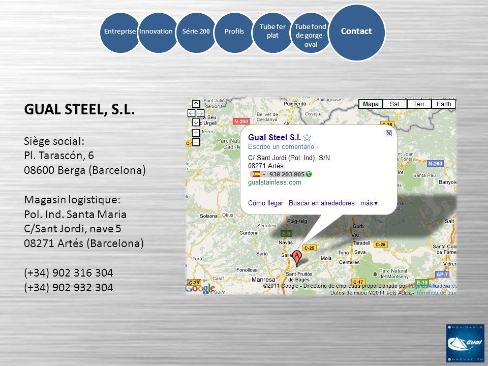 GUAL STEEL, S.L. Siège social: Pl. Tarascón, 6 08600 Berga (Barcelona) Magasin logistique: Pol. Ind. Santa Maria C/Sant Jordi, nave 5 08271 Artés (Bar