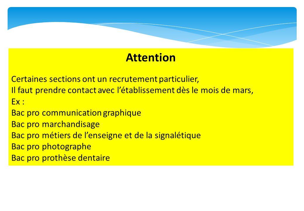 Attention Certaines sections ont un recrutement particulier, Il faut prendre contact avec létablissement dès le mois de mars, Ex : Bac pro communicati