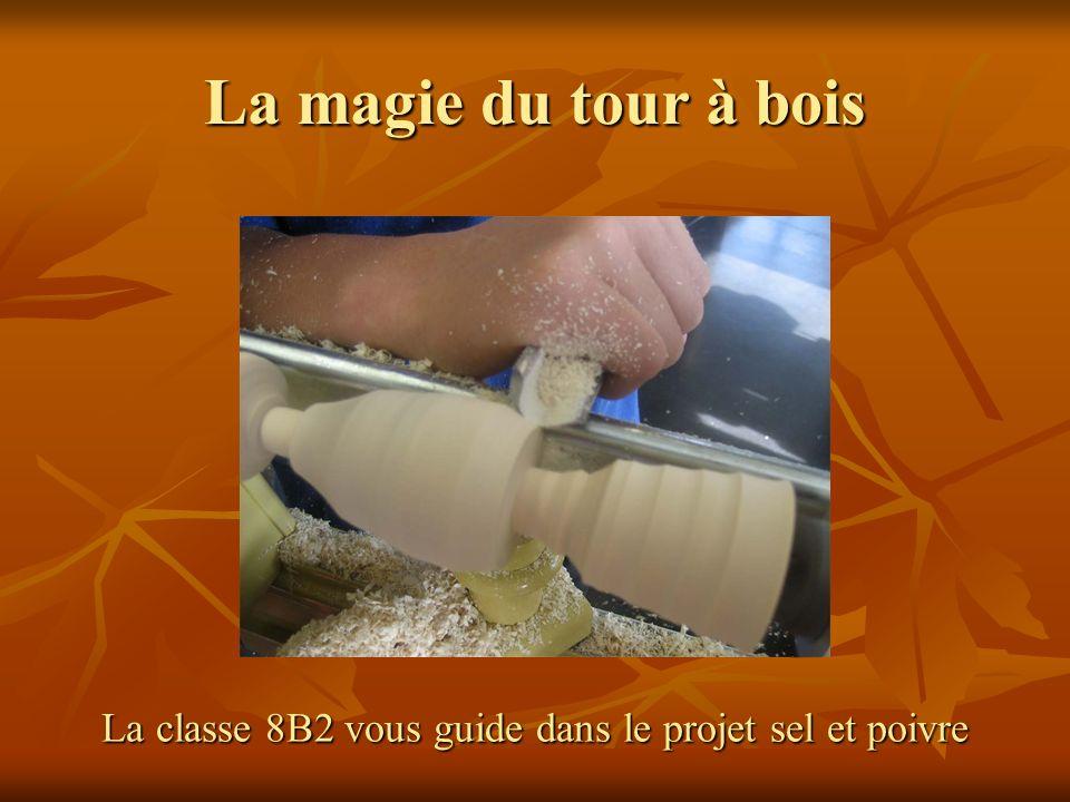 La magie du tour à bois La classe 8B2 vous guide dans le projet sel et poivre