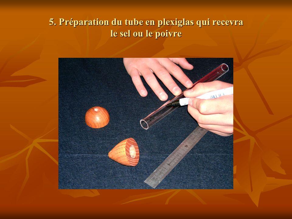 5. Préparation du tube en plexiglas qui recevra le sel ou le poivre
