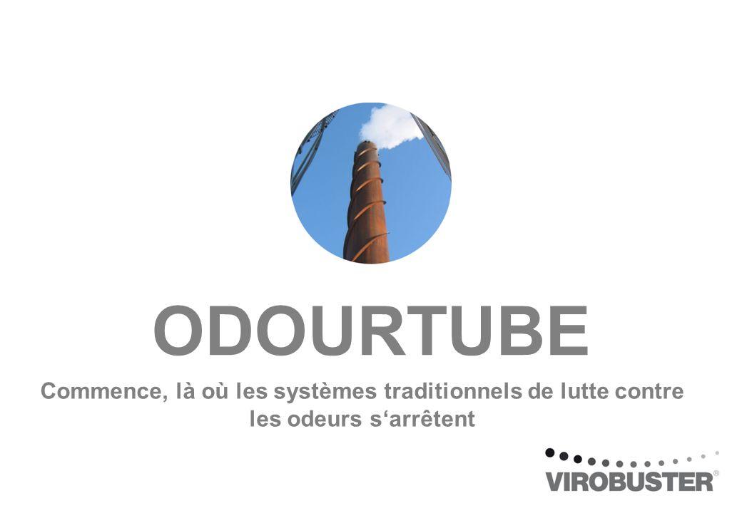 Commence, là où les systèmes traditionnels de lutte contre les odeurs sarrêtent ODOURTUBE