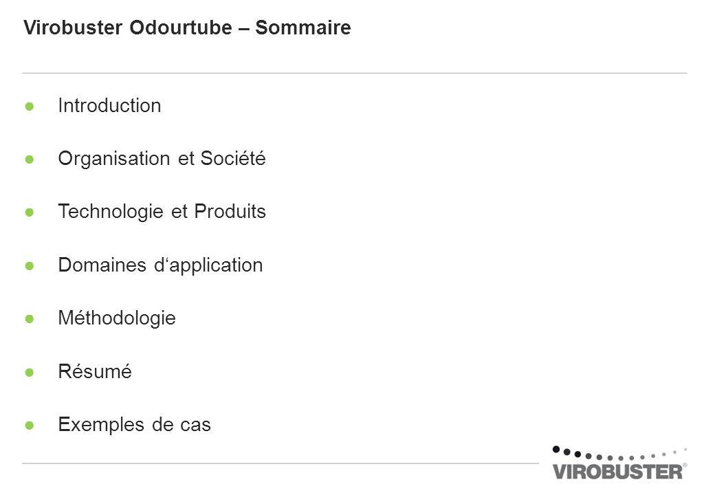 Virobuster Odourtube – Sommaire Introduction Organisation et Société Technologie et Produits Domaines dapplication Méthodologie Résumé Exemples de cas