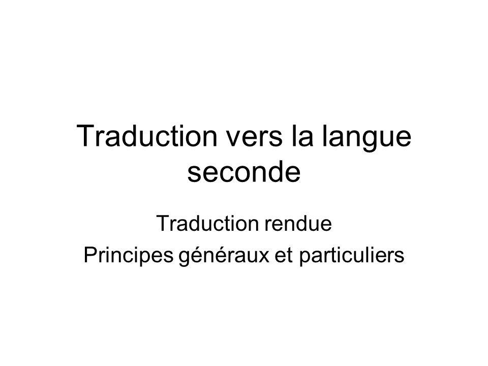 Traduction vers la langue seconde Traduction rendue Principes généraux et particuliers
