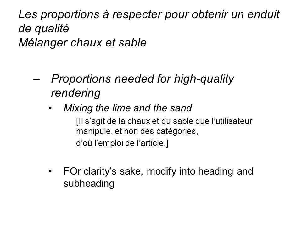 Les proportions à respecter pour obtenir un enduit de qualité Mélanger chaux et sable –Proportions needed for high-quality rendering Mixing the lime a