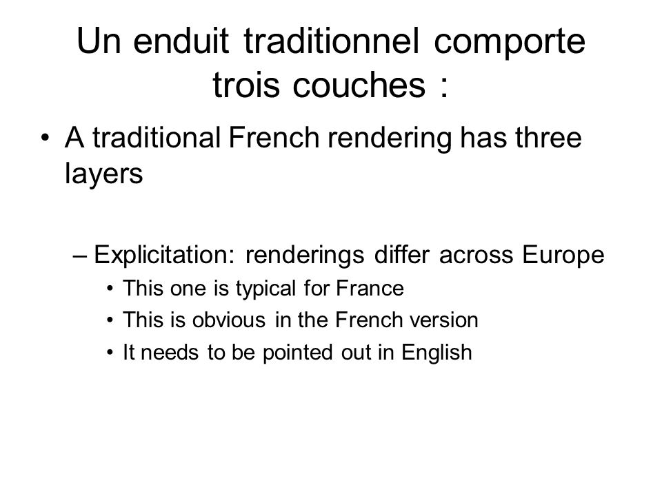 Un enduit traditionnel comporte trois couches : A traditional French rendering has three layers –Explicitation: renderings differ across Europe This o