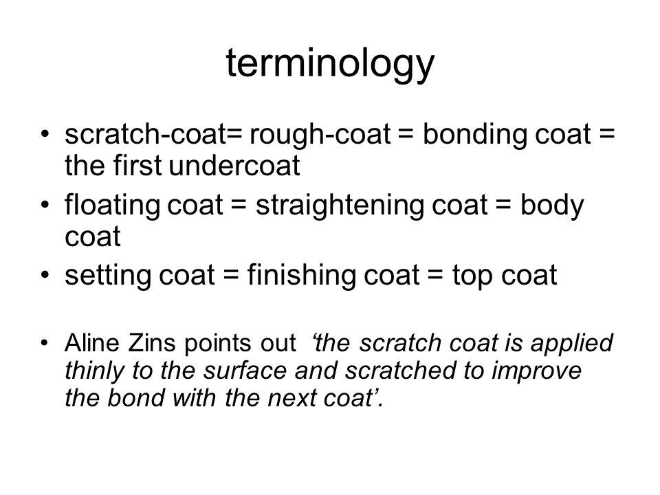 terminology scratch-coat= rough-coat = bonding coat = the first undercoat floating coat = straightening coat = body coat setting coat = finishing coat