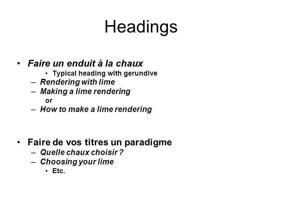 Headings Faire un enduit à la chaux Typical heading with gerundive –Rendering with lime –Making a lime rendering or –How to make a lime rendering Fair