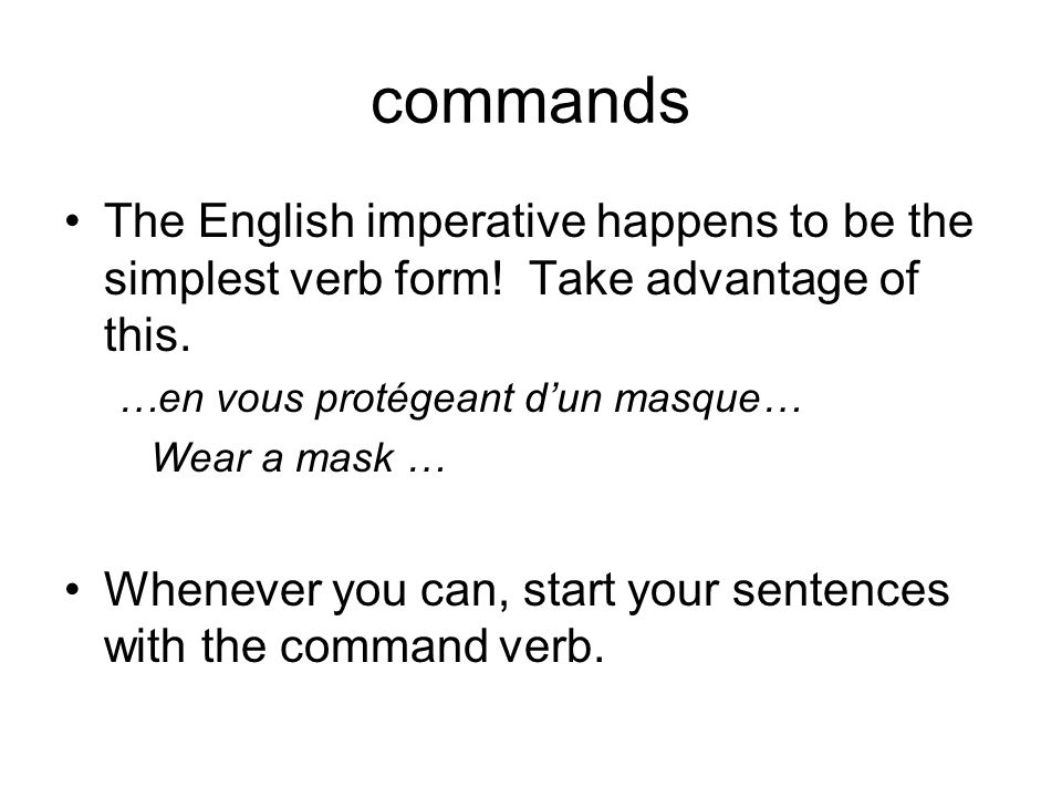 commands The English imperative happens to be the simplest verb form! Take advantage of this. …en vous protégeant dun masque… Wear a mask … Whenever y