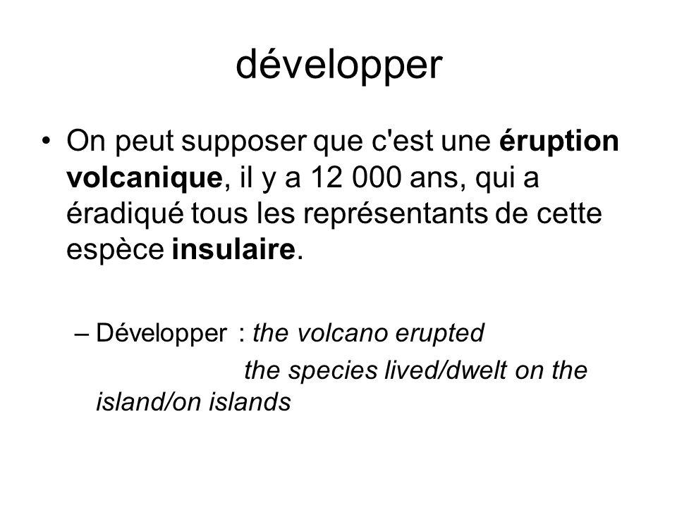 développer On peut supposer que c'est une éruption volcanique, il y a 12 000 ans, qui a éradiqué tous les représentants de cette espèce insulaire. –Dé