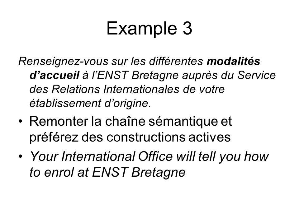 Example 3 Renseignez-vous sur les différentes modalités daccueil à lENST Bretagne auprès du Service des Relations Internationales de votre établisseme