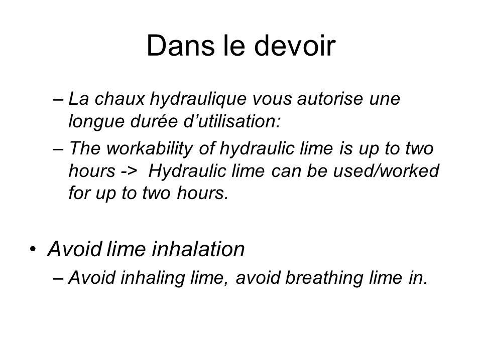 Dans le devoir –La chaux hydraulique vous autorise une longue durée dutilisation: –The workability of hydraulic lime is up to two hours -> Hydraulic l