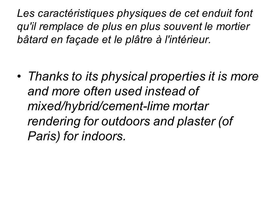 Les caractéristiques physiques de cet enduit font qu'il remplace de plus en plus souvent le mortier bâtard en façade et le plâtre à l'intérieur. Thank