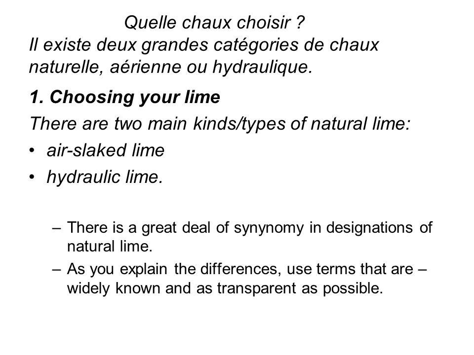 Quelle chaux choisir ? Il existe deux grandes catégories de chaux naturelle, aérienne ou hydraulique. 1. Choosing your lime There are two main kinds/t