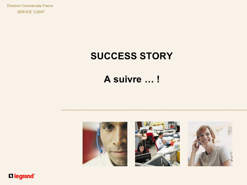 Direction Commerciale France SERVICE CLIENT SUCCESS STORY A suivre … !