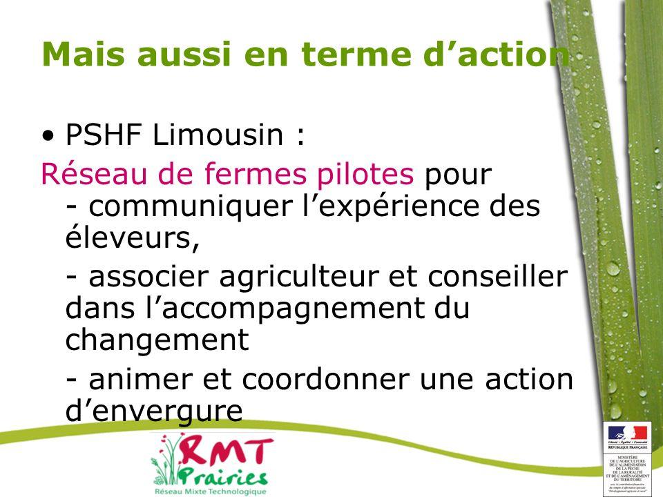 Mais aussi en terme daction PSHF Limousin : Réseau de fermes pilotes pour - communiquer lexpérience des éleveurs, - associer agriculteur et conseiller dans laccompagnement du changement - animer et coordonner une action denvergure