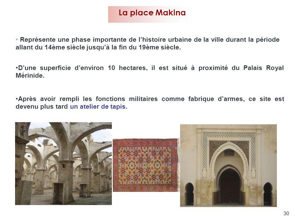 30 La place Makina Représente une phase importante de lhistoire urbaine de la ville durant la période allant du 14ème siècle jusquà la fin du 19ème si