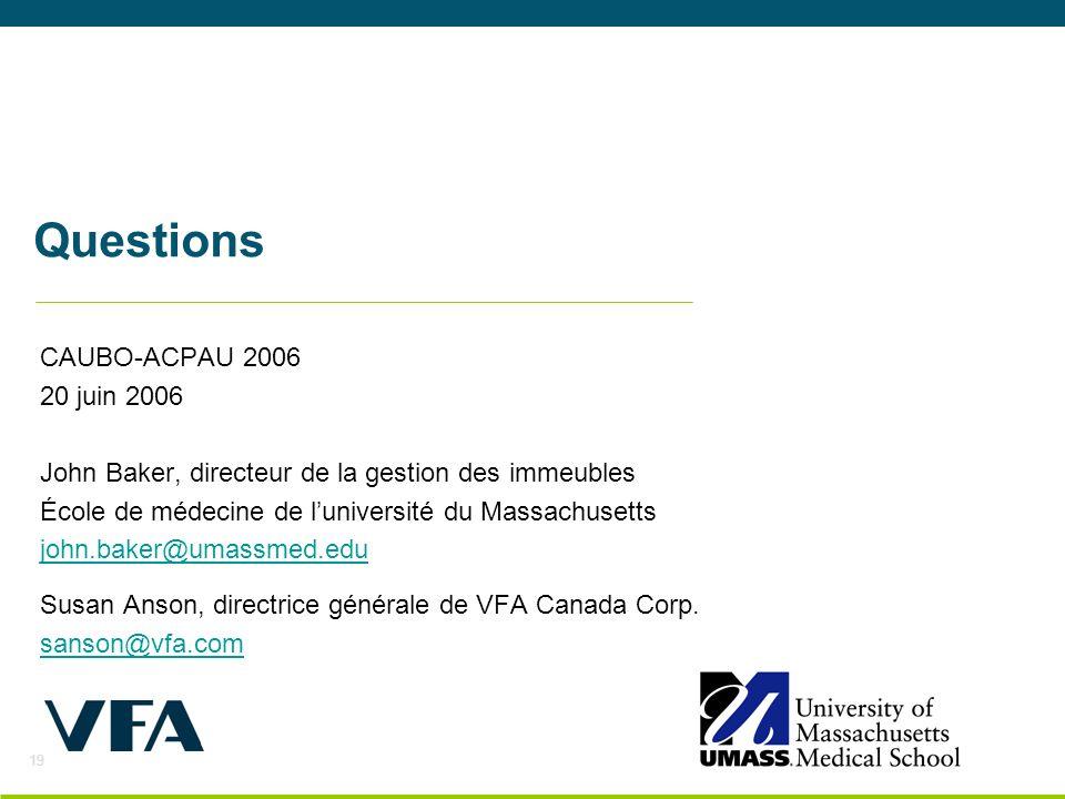 19 Questions CAUBO-ACPAU 2006 20 juin 2006 John Baker, directeur de la gestion des immeubles École de médecine de luniversité du Massachusetts john.baker@umassmed.edu Susan Anson, directrice générale de VFA Canada Corp.