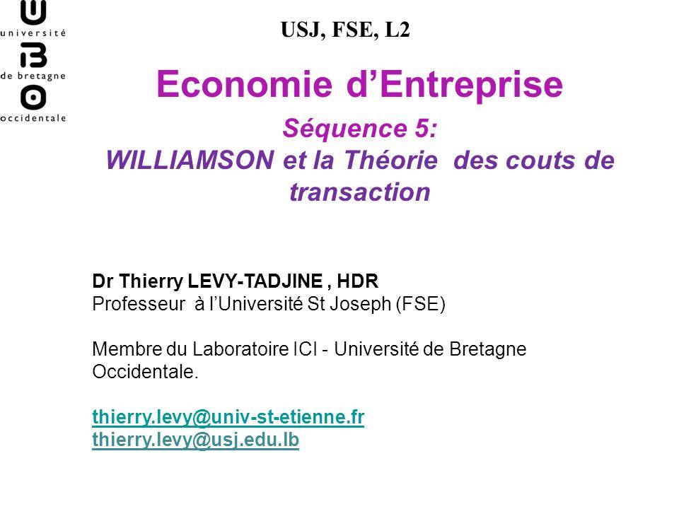 Economie dEntreprise Séquence 5: WILLIAMSON et la Théorie des couts de transaction USJ, FSE, L2 Dr Thierry LEVY-TADJINE, HDR Professeur à lUniversité