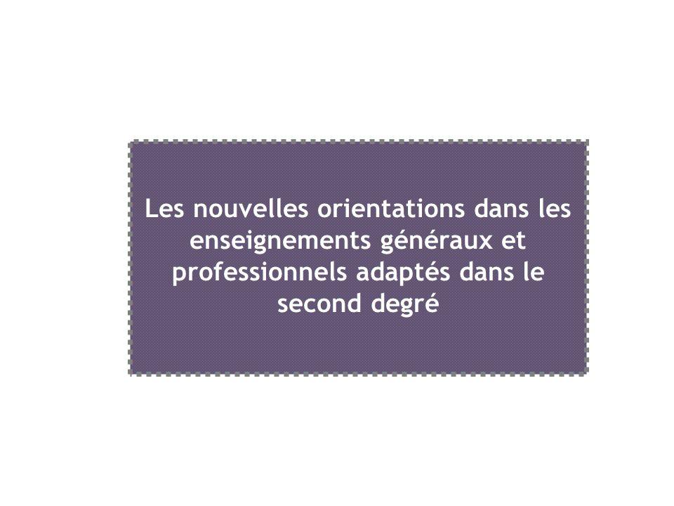 Les nouvelles orientations dans les enseignements généraux et professionnels adaptés dans le second degré