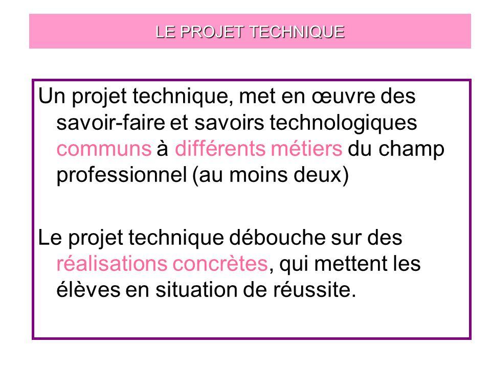 LE PROJET TECHNIQUE Un projet technique, met en œuvre des savoir-faire et savoirs technologiques communs à différents métiers du champ professionnel (