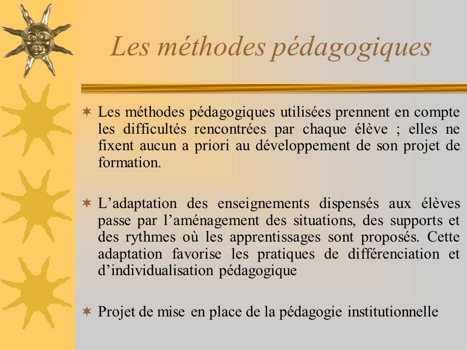 Les méthodes pédagogiques Les méthodes pédagogiques utilisées prennent en compte les difficultés rencontrées par chaque élève ; elles ne fixent aucun