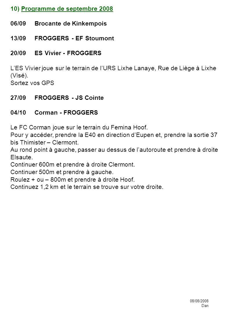 10) Programme de septembre 2008 06/09 Brocante de Kinkempois 13/09 FROGGERS - EF Stoumont 20/09 ES Vivier - FROGGERS LES Vivier joue sur le terrain de