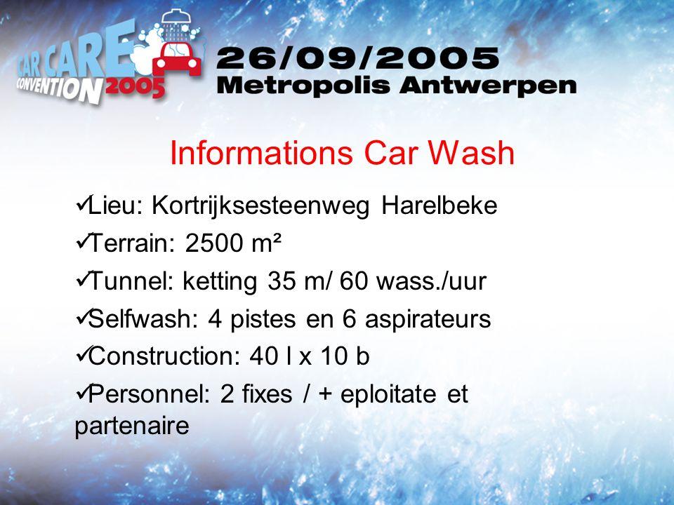 Informations Car Wash Lieu: Kortrijksesteenweg Harelbeke Terrain: 2500 m² Tunnel: ketting 35 m/ 60 wass./uur Selfwash: 4 pistes en 6 aspirateurs Construction: 40 l x 10 b Personnel: 2 fixes / + eploitate et partenaire