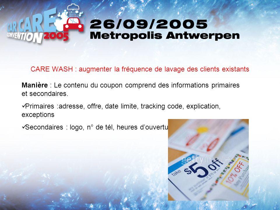 CARE WASH : augmenter la fréquence de lavage des clients existants Manière : Le contenu du coupon comprend des informations primaires et secondaires.