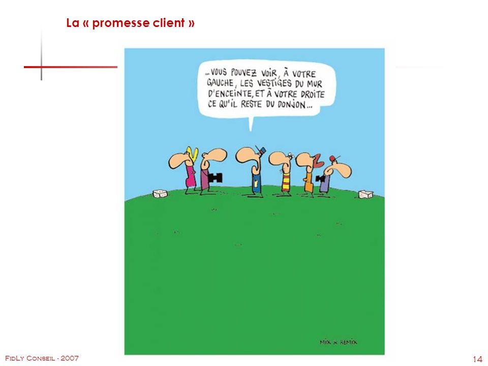 14 FidLy Conseil - 2007 La « promesse client »
