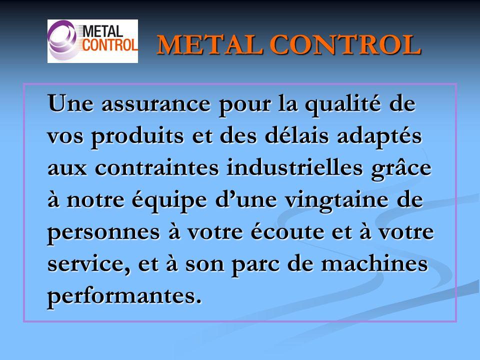 PRESENTATION DE METAL CONTROL SARL créée en 1988, Métal Control est un prestataire de services à lindustrie.