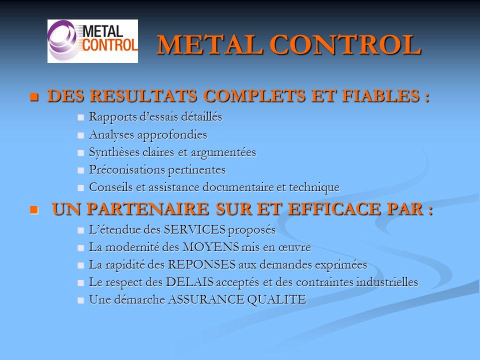 POINTS FORTS ET VALEUR AJOUTEE DE METAL CONTROL POINTS FORTS ET VALEUR AJOUTEE DE METAL CONTROL De par notre engagement dans une démarche qualité, nous sommes tout à lécoute de nos clients.