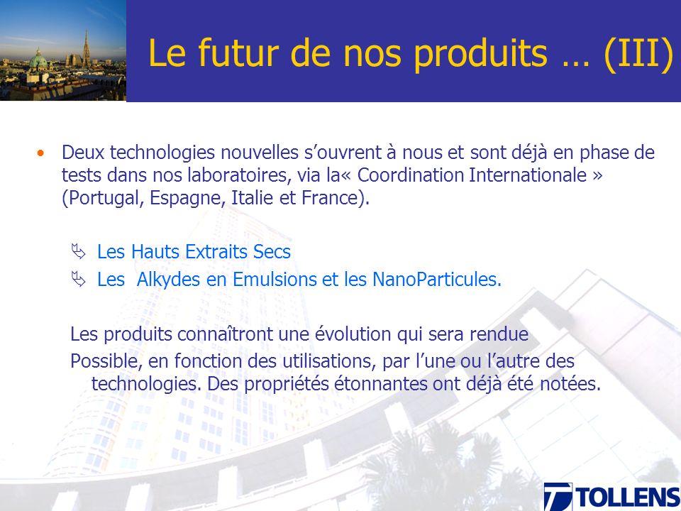 Le futur de nos produits … (III) Deux technologies nouvelles souvrent à nous et sont déjà en phase de tests dans nos laboratoires, via la« Coordinatio