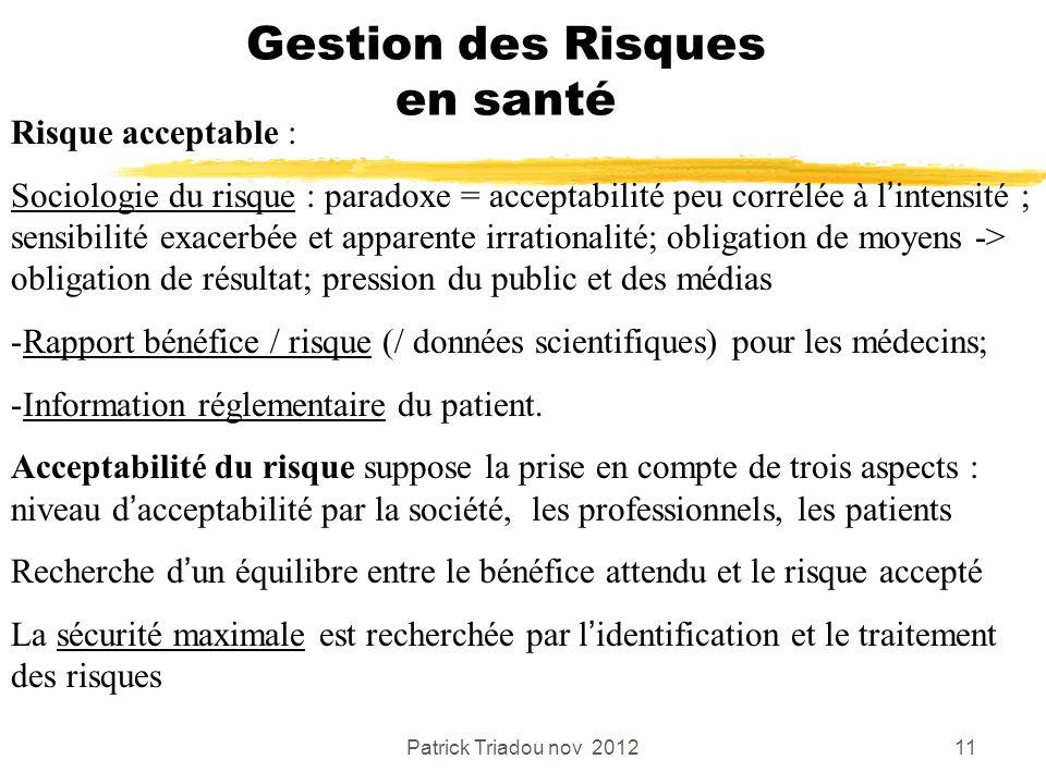 Patrick Triadou nov 201211 Gestion des Risques en santé Risque acceptable : Sociologie du risque : paradoxe = acceptabilité peu corrélée à lintensité