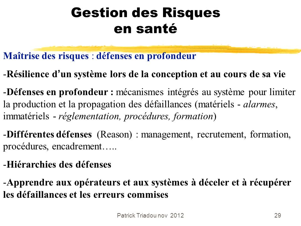 Patrick Triadou nov 201229 Gestion des Risques en santé Maîtrise des risques : défenses en profondeur -Résilience dun système lors de la conception et