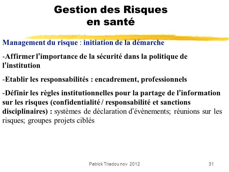 Patrick Triadou nov 201231 Gestion des Risques en santé Management du risque : initiation de la démarche -Affirmer limportance de la sécurité dans la