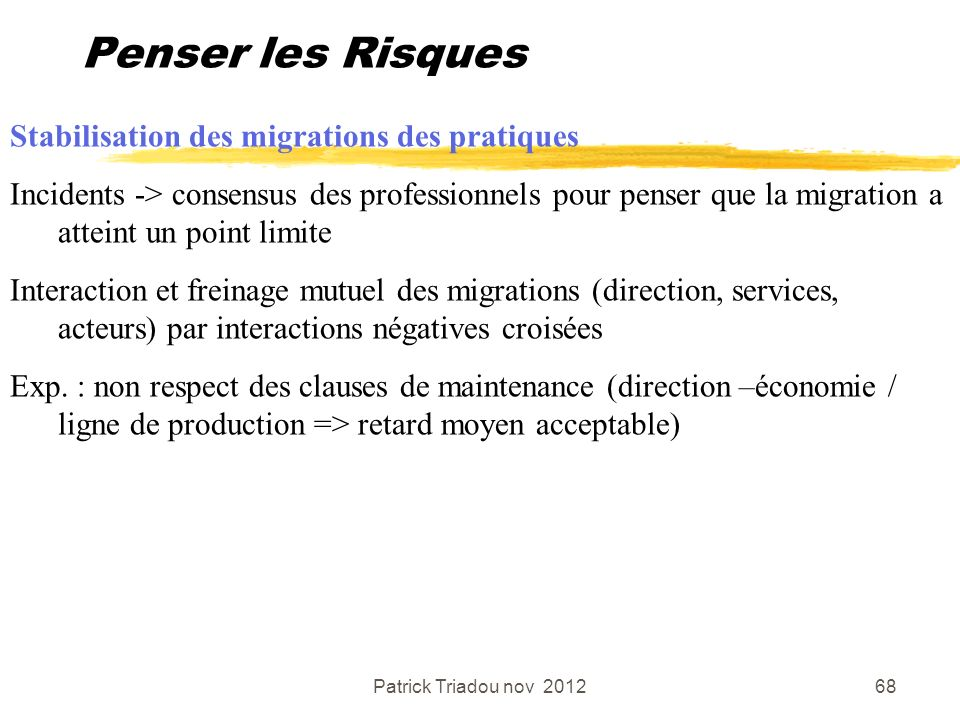 Patrick Triadou nov 201268 Penser les Risques Stabilisation des migrations des pratiques Incidents -> consensus des professionnels pour penser que la