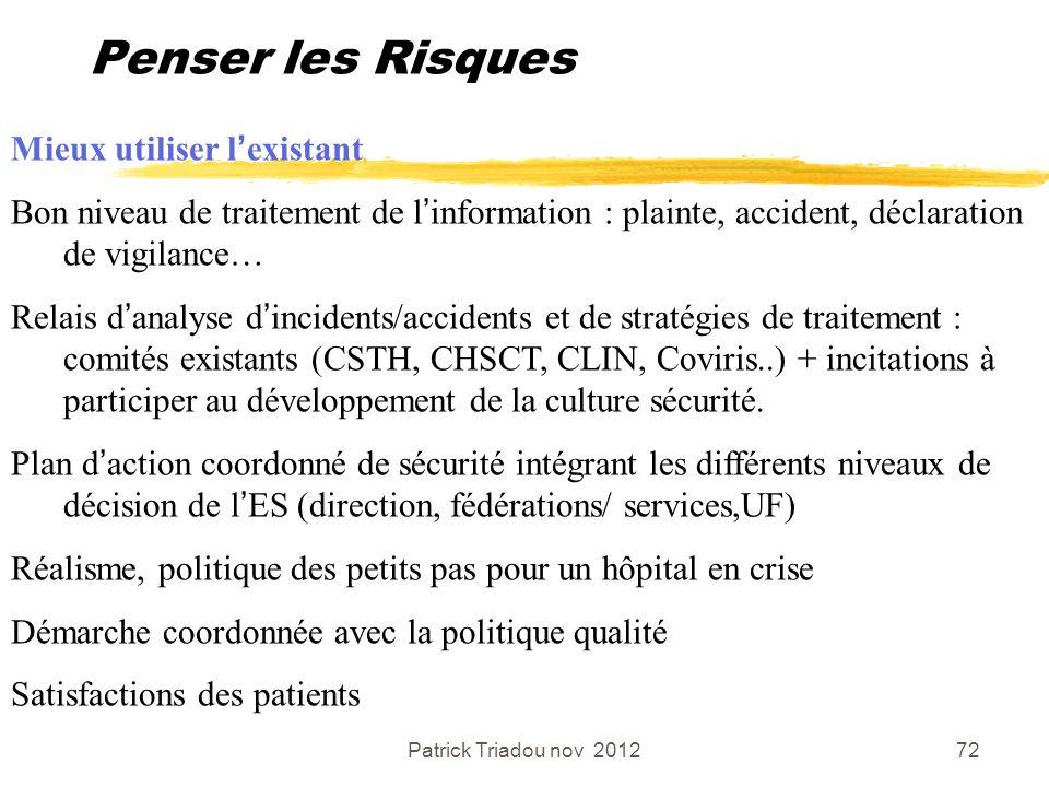Patrick Triadou nov 201272 Penser les Risques Mieux utiliser lexistant Bon niveau de traitement de linformation : plainte, accident, déclaration de vi
