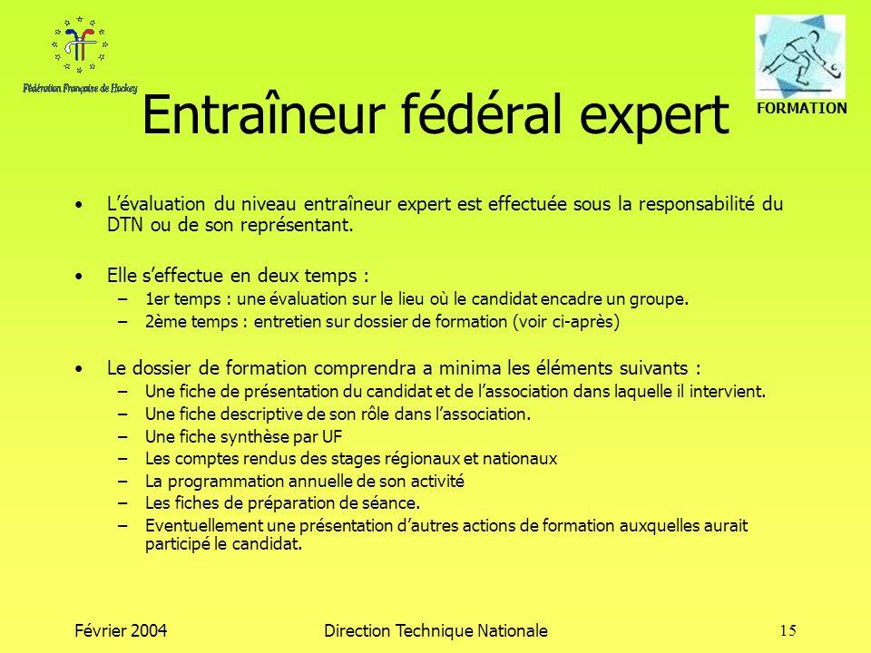 FORMATION Février 2004Direction Technique Nationale15 Entraîneur fédéral expert Lévaluation du niveau entraîneur expert est effectuée sous la responsabilité du DTN ou de son représentant.