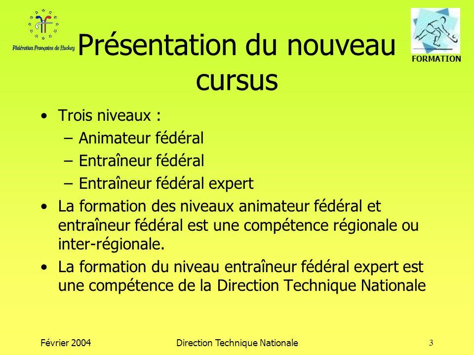 FORMATION Février 2004Direction Technique Nationale3 Présentation du nouveau cursus Trois niveaux : –Animateur fédéral –Entraîneur fédéral –Entraîneur
