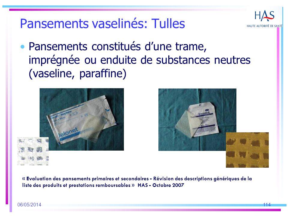 Pansements constitués dune trame, imprégnée ou enduite de substances neutres (vaseline, paraffine) 06/05/2014114 « Evaluation des pansements primaires