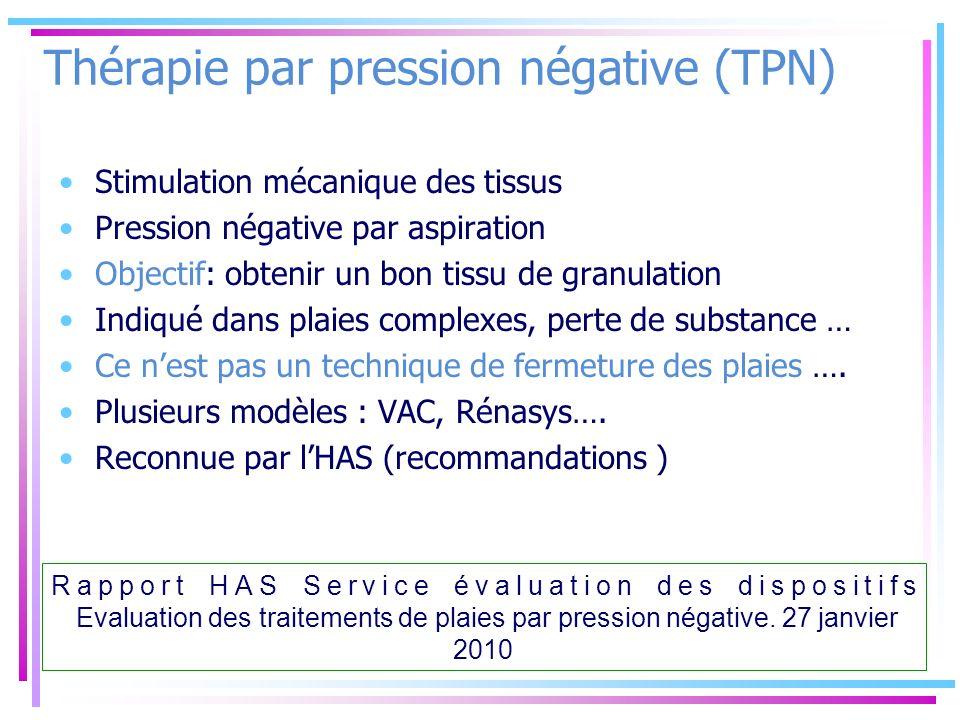 Thérapie par pression négative (TPN) Stimulation mécanique des tissus Pression négative par aspiration Objectif: obtenir un bon tissu de granulation I