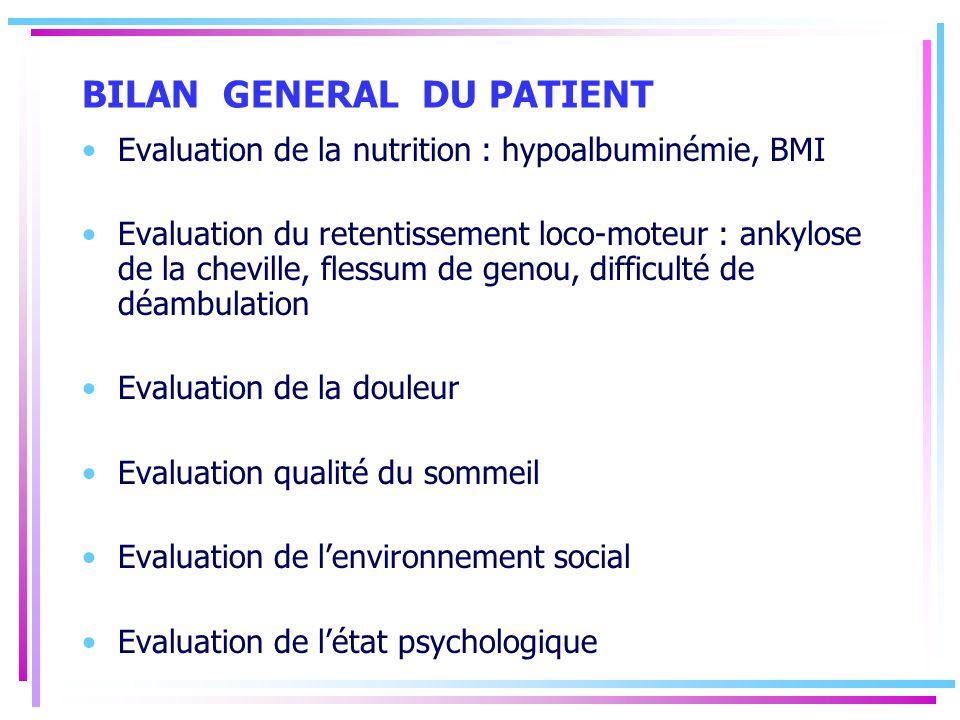 BILAN GENERAL DU PATIENT Evaluation de la nutrition : hypoalbuminémie, BMI Evaluation du retentissement loco-moteur : ankylose de la cheville, flessum