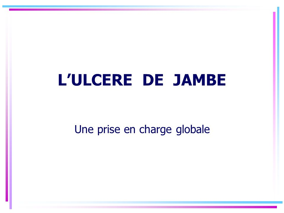 LULCERE DE JAMBE Une prise en charge globale