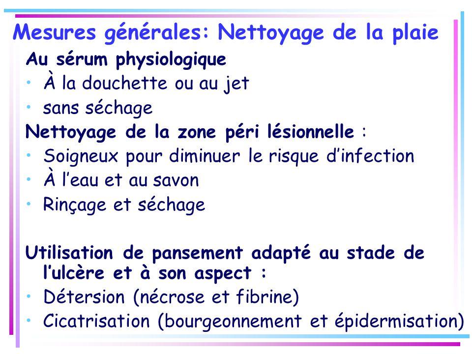 Mesures générales: Nettoyage de la plaie Au sérum physiologique À la douchette ou au jet sans séchage Nettoyage de la zone péri lésionnelle : Soigneux