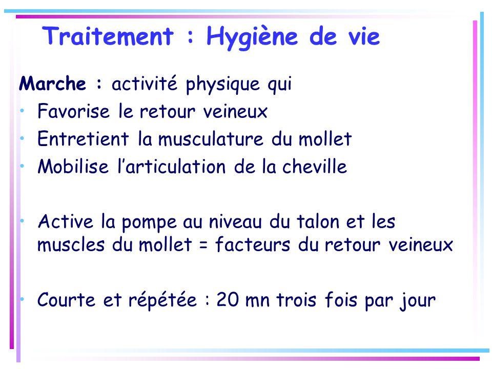 Traitement : Hygiène de vie Marche : activité physique qui Favorise le retour veineux Entretient la musculature du mollet Mobilise larticulation de la