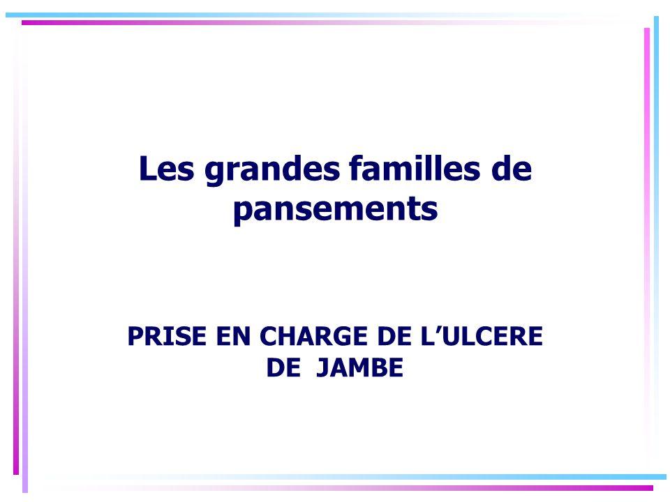 Les grandes familles de pansements PRISE EN CHARGE DE LULCERE DE JAMBE