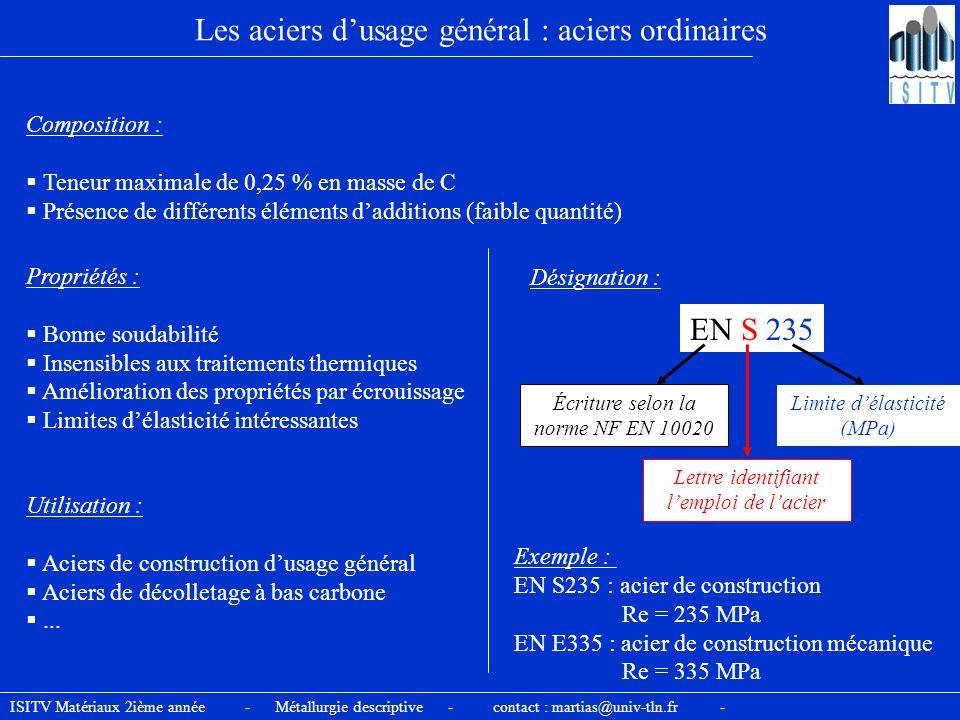 Les aciers dusage général : aciers ordinaires Composition : Teneur maximale de 0,25 % en masse de C Présence de différents éléments dadditions (faible