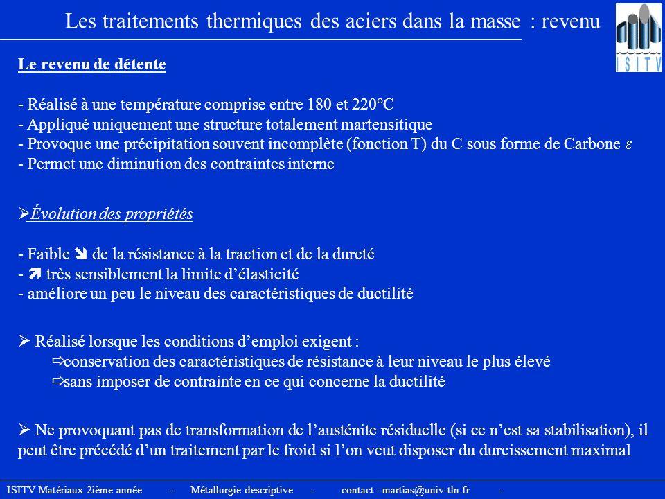 Les traitements thermiques des aciers dans la masse : revenu Le revenu de détente - Réalisé à une température comprise entre 180 et 220°C - Appliqué u